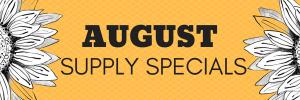 August Supply Specials